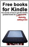 Free books for Kindle: The secrets of how to get the world's greatest books for a radical price