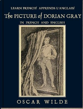 Learn French! Apprends l'Anglais! THE PICTURE OF DORIAN GRAY: In French and English