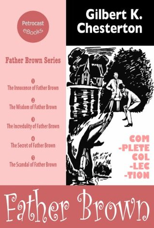 The Complete Collection of Father Brown Stories (illustrated, annotated, with navigation)