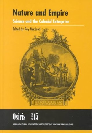 Osiris, Volume 15: Nature and Empire: Science and the Colonial Enterprise