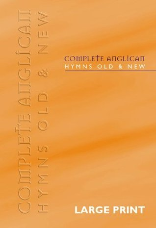 Complete Anglican Hymns Old and New: Words Only Edition