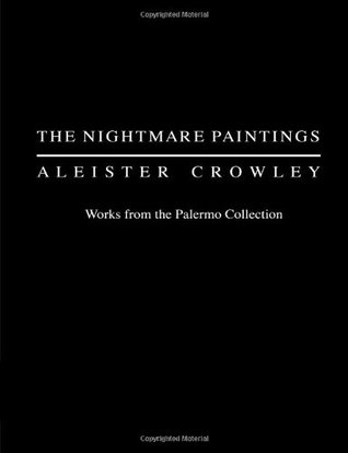 The Nightmare Paintings: Aleister Crowley: Works from the Palermo Collection