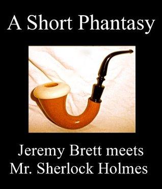 A Short Phantasy - Jeremy Brett Meets Mr. Sherlock Holmes