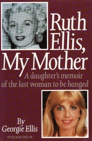 Ruth Ellis, My Mother: A Daughter's Memoir of the Last Woman to be Hanged