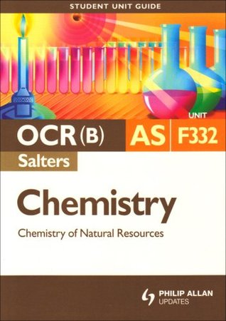 OCR (Salters) AS Chemistry: Unit F332: Chemistry and Natural Resources: Unit 2 (Student Unit Guides)