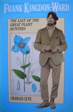 Frank Kingdon-Ward: The Last of the Great Plant Hunters