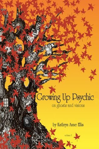 Growing Up Psychic, On Ghosts and Visions