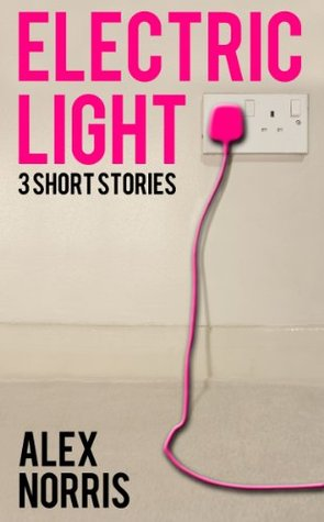 Ebook Electric Light: 3 Short Stories by Alex Norris DOC!