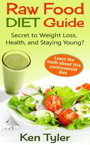 Raw Food Diet Guide: Secret to Weight Loss, Health, and Staying Young?
