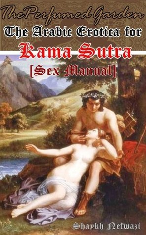 The Perfumed Garden of Sensual Delight - The Arabic Erotica for Kama Sutra (Manual of Sex) [Annotated the Ancient Sexology History)