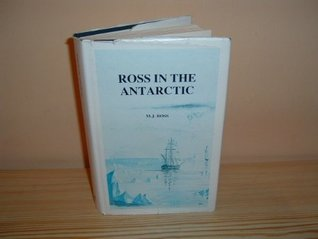 Ross In The Antarctic: The Voyages Of James Clark Ross In Her Majesty's Ships Erebus & Terror, 1839 1843