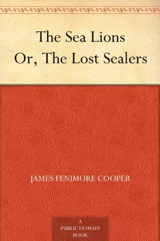 The Sea Lions Or, The Lost Sealers