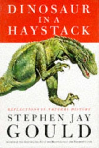Dinosaur in a Haystack by Stephen Jay Gould