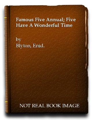 Famous Five Annual; Five Have A Wonderful Time.(The Famous Five)
