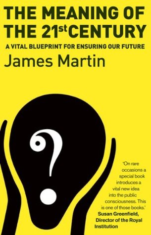 The meaning of the 21st century a vital blueprint for ensuring the meaning of the 21st century a vital blueprint for ensuring our future by james martin malvernweather Choice Image