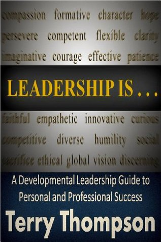 Leadership Is: A Developmental Leadership Guide to Personal and Professional Success