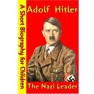 Adolf Hitler : The Nazi Leader