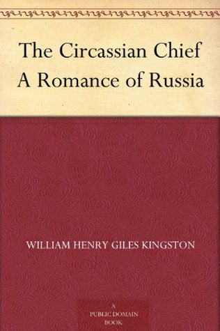 The Circassian Chief A Romance of Russia