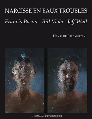 Narcissus in Troubled Waters: Francis Bacon, Bill Viola, Jeff Wall