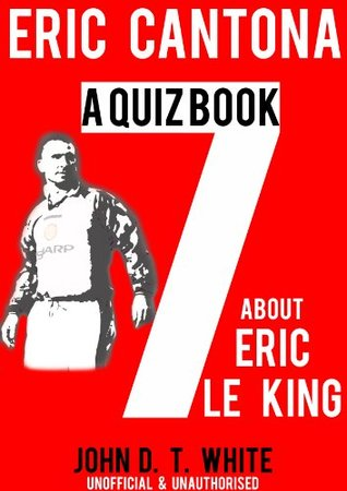 Eric Cantona - A Quiz Book about Eric the King