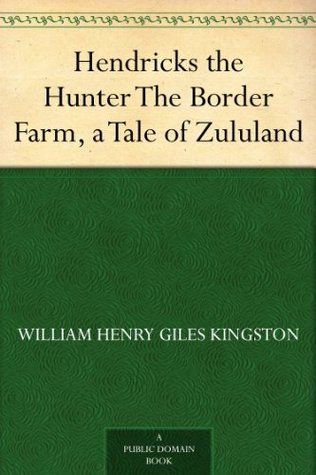 Hendricks the Hunter The Border Farm, a Tale of Zululand