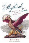 The Mythical Zoo: Animals in Myth, Legend, and Literature