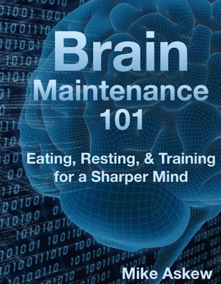 Brain Maintenance 101 - Eating, Resting, and Training for a Sharper Mind