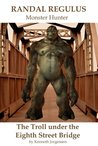 The Troll under the Eighth Street Bridge (Randal Regulus Monster Hunter Book 3)