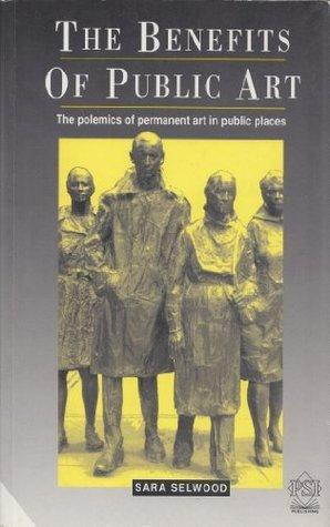 The Benefits of Public Art: The Polemics of Permanent Art in Public Places