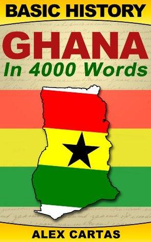 Basic History: Ghana in 4,000 Words (Basic History, Ghana History, History Study Guide Book 1)