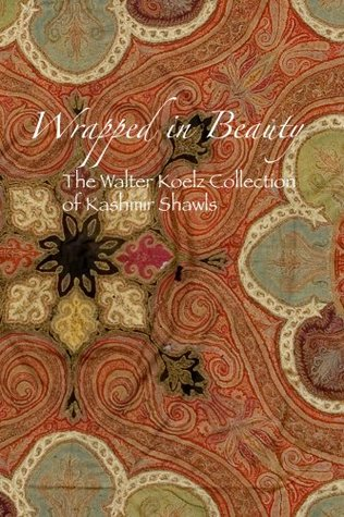 Wrapped in Beauty: The Koelz Collection of Kashmiri Shawls