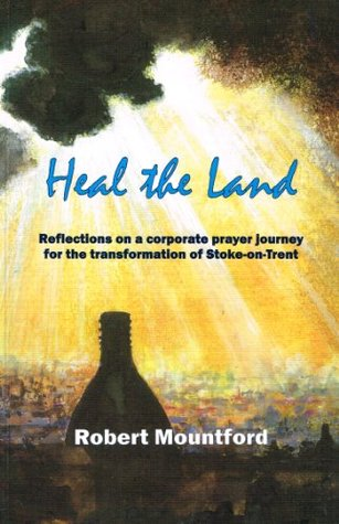 Heal the Land: Reflections on a Corporate Prayer Journey for the Transformation of Stoke-on-Trent