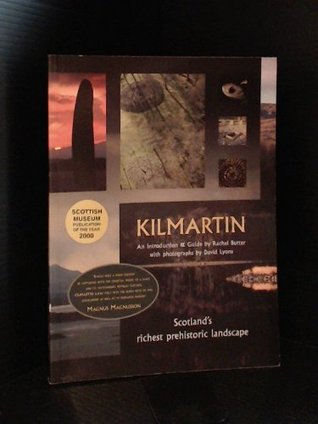 Kilmartin: Scotland's Richest Prehistoric Landscape - An Introduction and Guide
