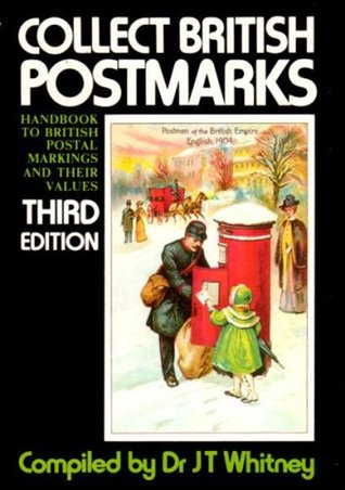 Collect British Postmarks: A Handbook To British Postal Markings And Their Values