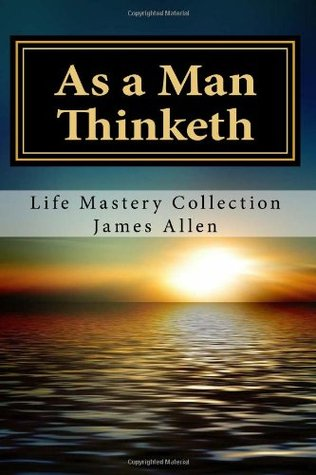 As a Man Thinketh: Life Mastery Collection