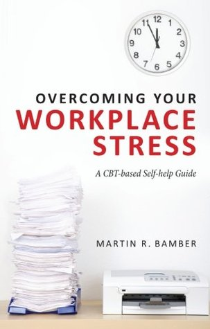 Overcoming Your Workplace Stress: A CBT-based Self-help Guide
