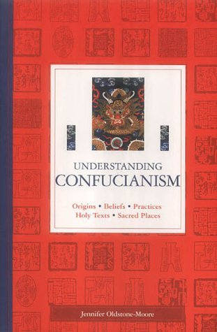 Understanding Confucianism: Origins, Beliefs, Practices, Holy Texts, Sacred Places MOBI PDF por Jennifer Oldstone-Moore