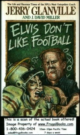 Elvis Don't Like Football: The Life and Raucous Times of the NFL's Most Outspoken Coach