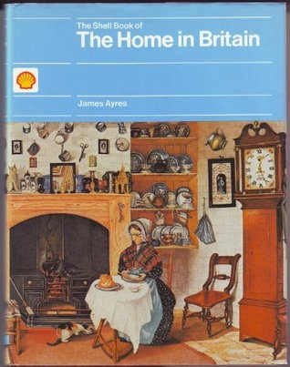 The Shell Book Of The Home In Britain: Decoration, Design, And Construction Of Vernacular Interiors, 1500 1850
