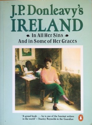 J.P.Donleavy's Ireland: In All Her Sins and Some of Her Graces