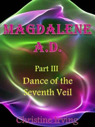 Magdalene A.D: Part III - Dance of the Seventh Veil