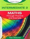 Intermediate 2 Maths: Through Practice and Example: A Complete Course of Worked Examples and Exercises for Intermediate 2 Mathematics