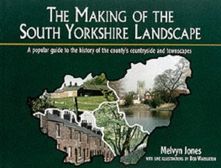 The Making of the South Yorkshire Landscape: A Popular Guide to the History of the County's Countryside and Townscapes