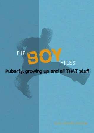 Boy Files: Puberty, Growing Up and All That Stuff