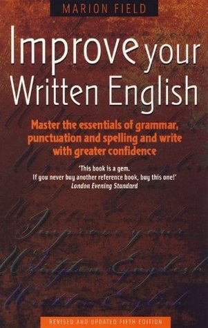 How to Improve Your Written English: Master the essentials of grammar, punctuation and spelling and write with greater confidence