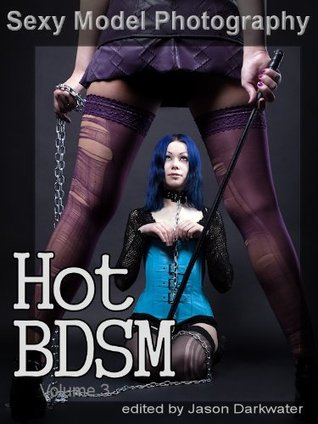 Sexy Model Photography: Hot BDSM, Girls, Babes, Women, Dominatrix, & Chicks, Ass, Butts, Breasts, Boobs, & Tits, Vol. 3