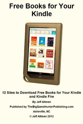 Free Books for Your Kindle: 12 Sites to Download Free Books for Your Kindle and Kindle Fire