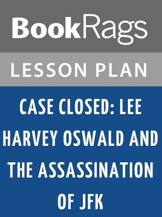 Case Closed: Lee Harvey Oswald and the Assassination of JFK by Gerald Posner Lesson Plans