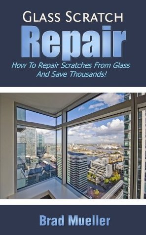 Glass Scratch Repair - How To Repair Scratches From Glass & Save Thousands