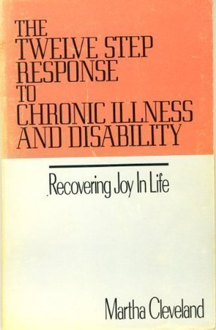 The Twelve Step Response to Chronic Illness and Disability: Recovering Joy in Life